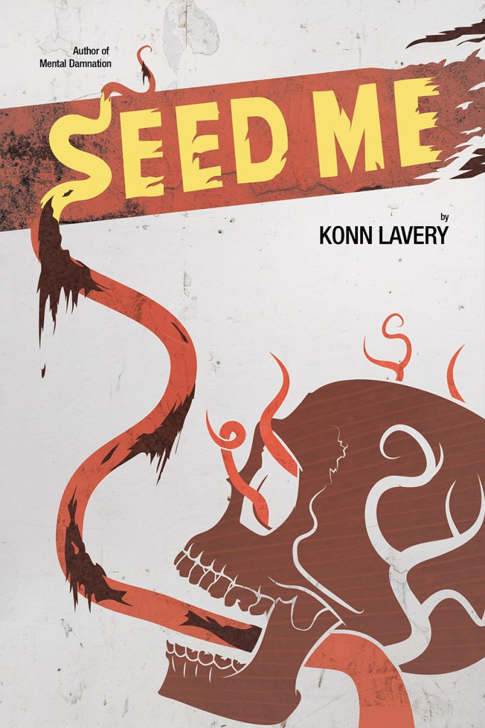 Seed Me Horror Novel by Konn Lavery