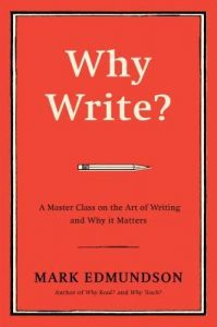 Why Write?: A Master Class on the Art of Writing and Why it Matters by Mark Edmundson