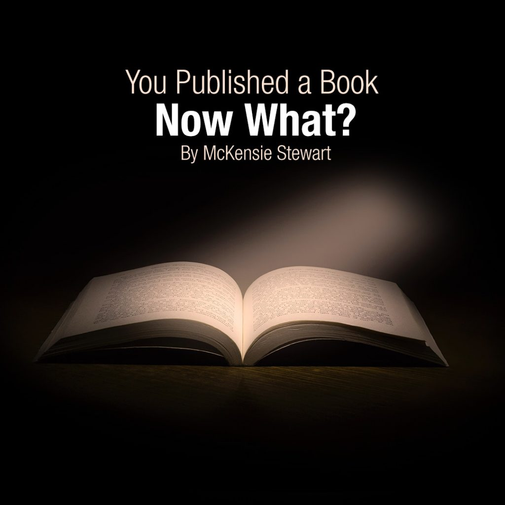 You Published a Book…. Now What? By McKensie Stewart