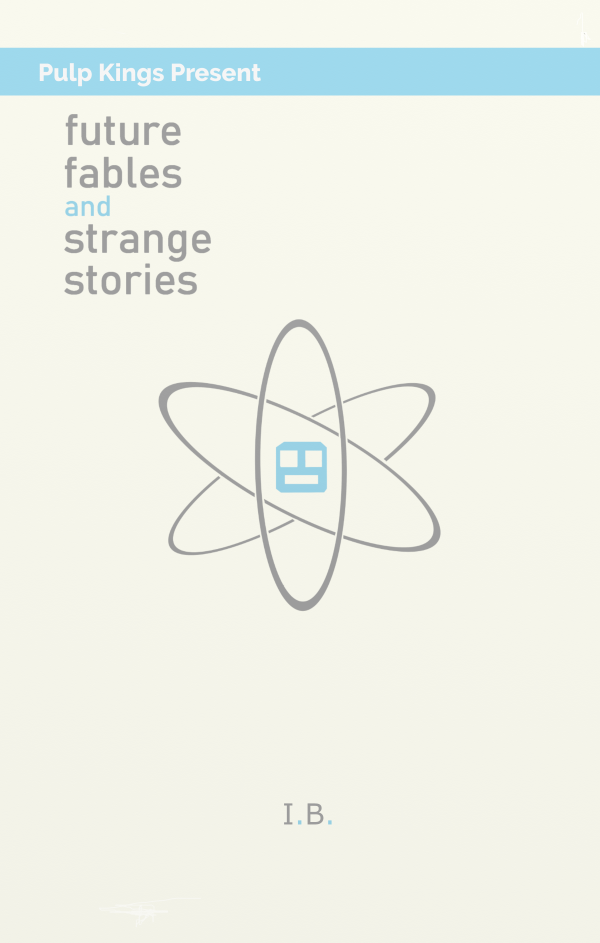 Future Fables and Strange Stories by I.B.