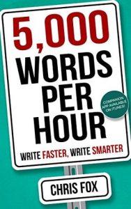 5,000 Words Per Hour: Write Faster, Write Smarter by Chris Fox