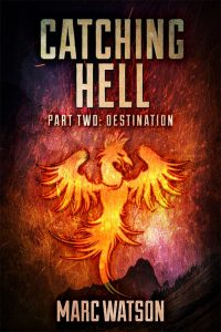 Marc Watson's New Fantasy Novel, Catching Hell Part Two: Destination