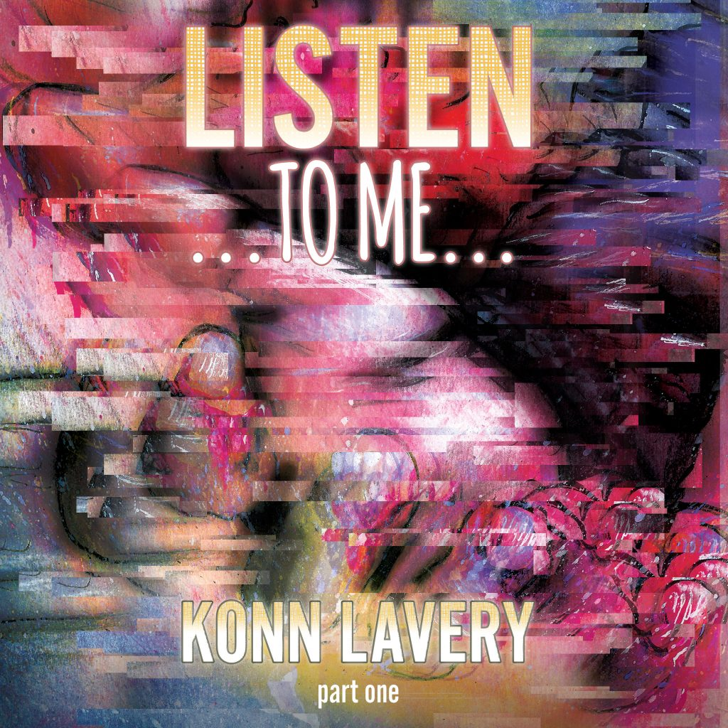 Listen To Me - Part One by Konn Lavery