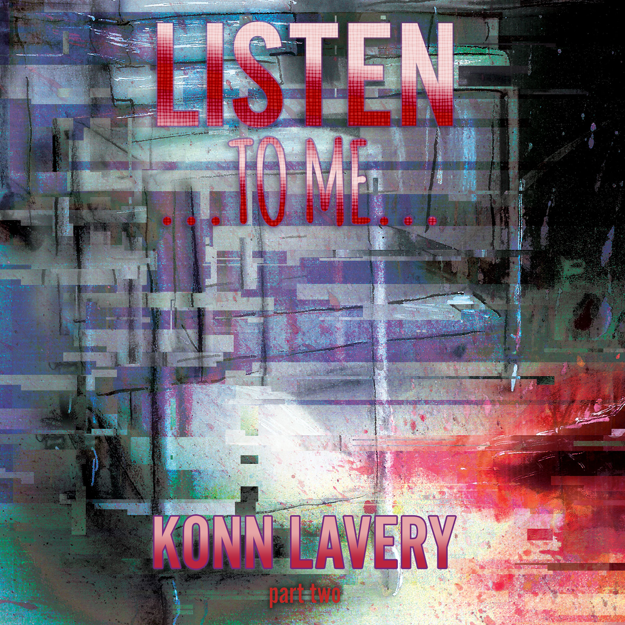 Listen to Me – Part Two by Konn Lavery