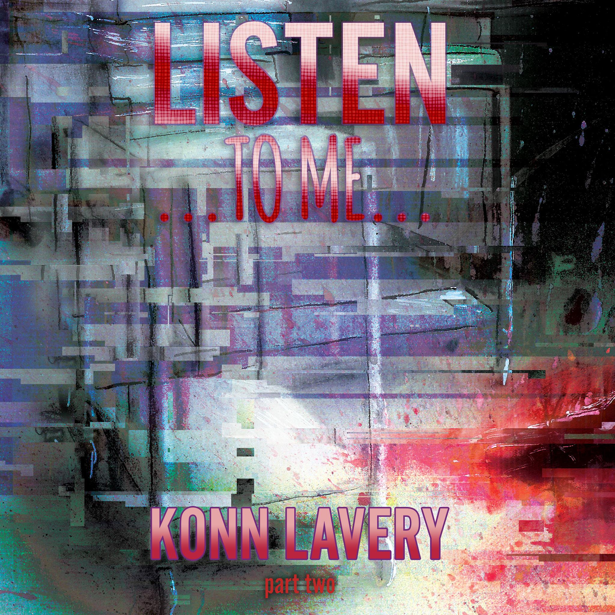 Listen to Me – Part Two by Konn Lavery