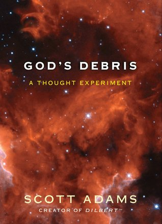 F God's Debris: A Thought Experiment by Scott Adams