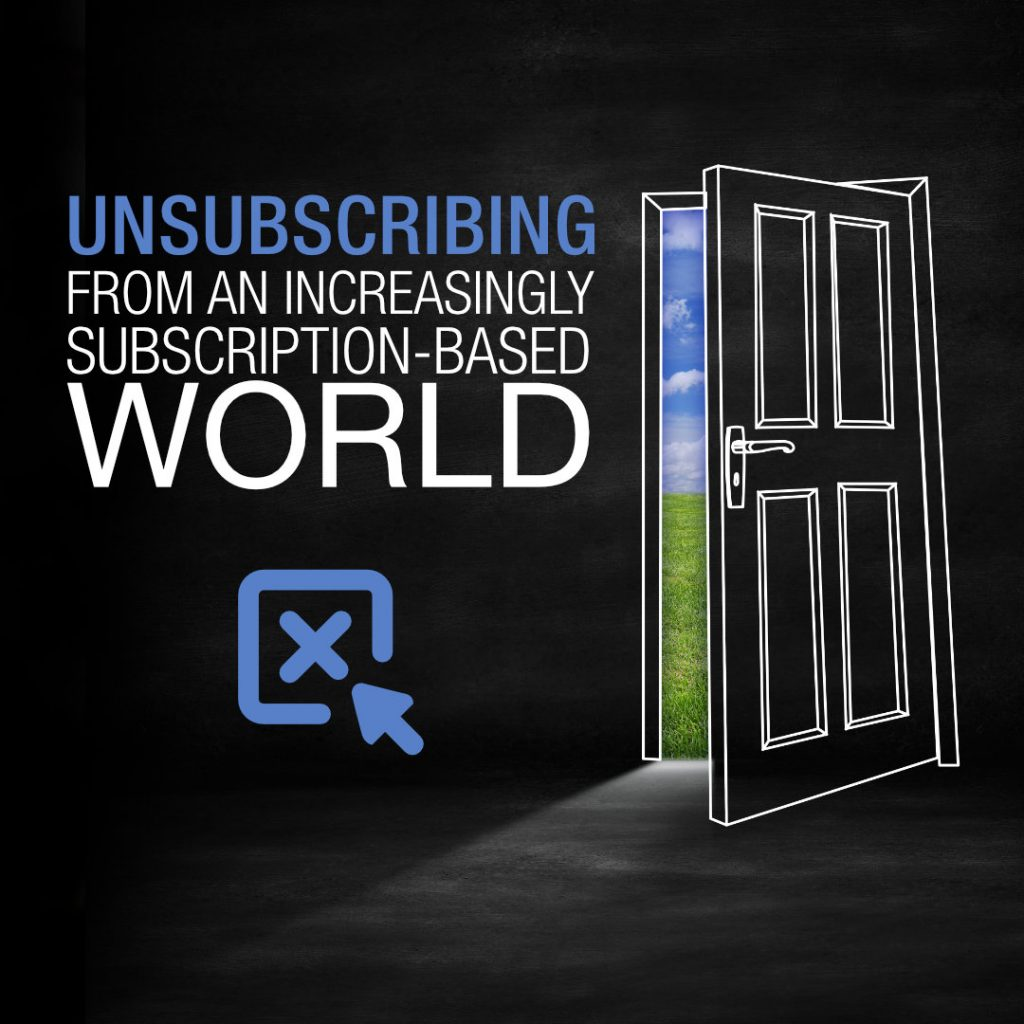 Unsubscribing from an Increasingly Subscription-Based World