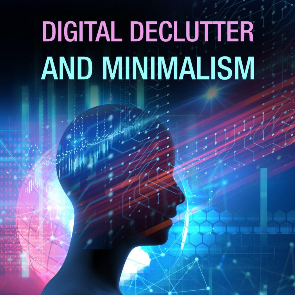 Digital Declutter and Minimalism