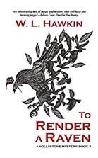 To Render a Raven by W.L. Hawkin